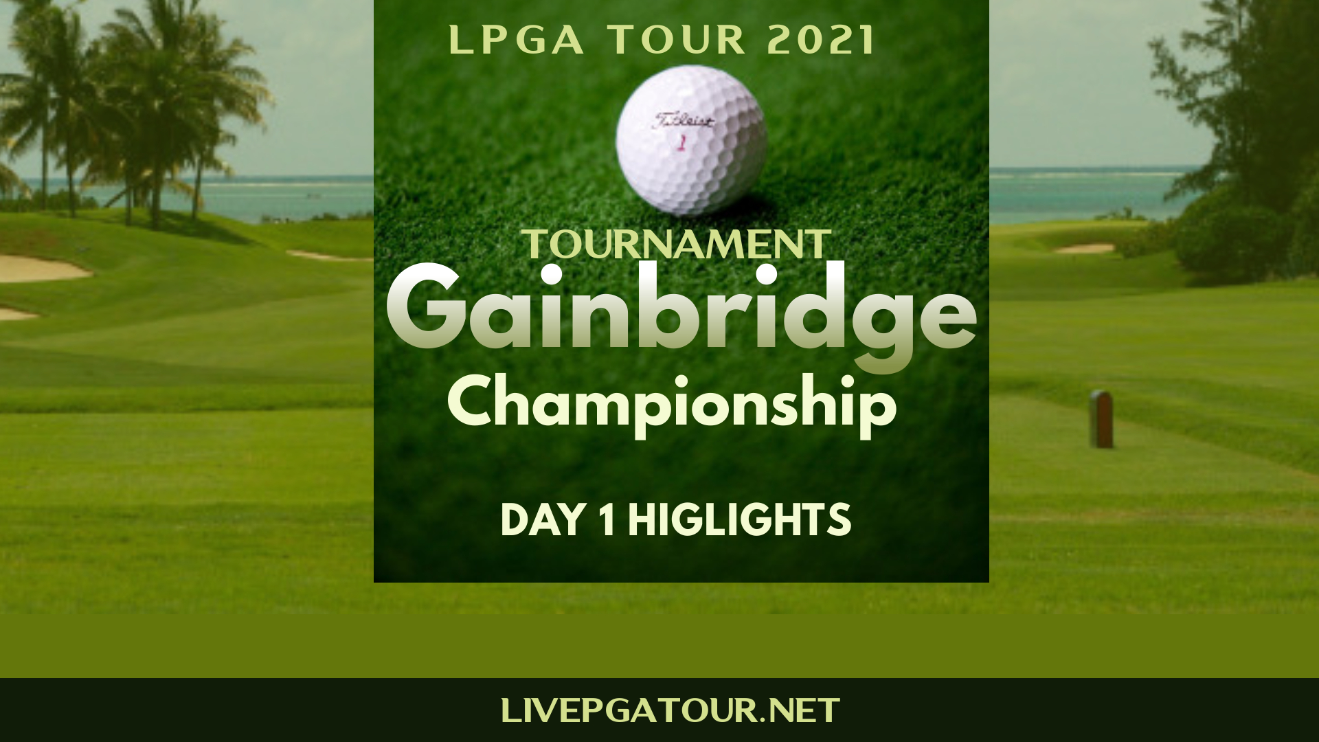 Gainbridge Championship LPGA Tour Day 1 Highlights 2021